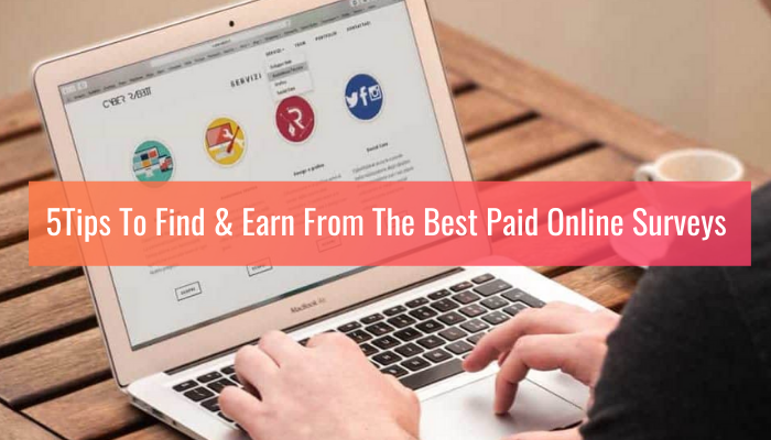 5 Tips To Find & Earn From The Best Paid Online Surveys